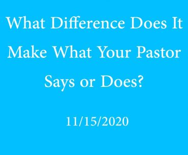What difference does it make what your pastor says or does?