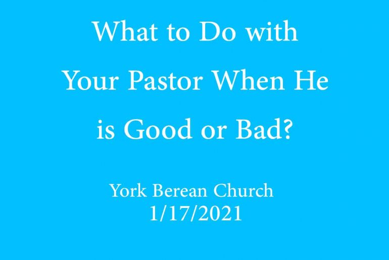 What to Do with Your Pastor When He is Good or Bad?